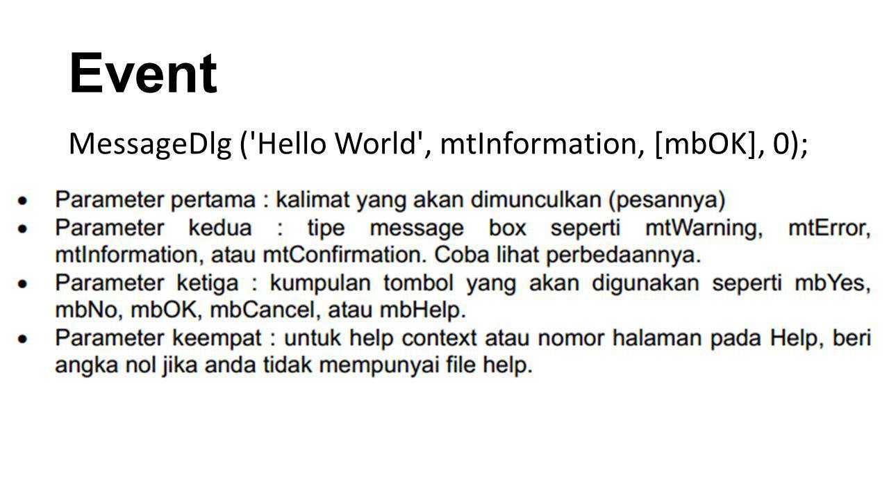 Event MessageDlg ( Hello World , mtInformation, [mbOK], 0);